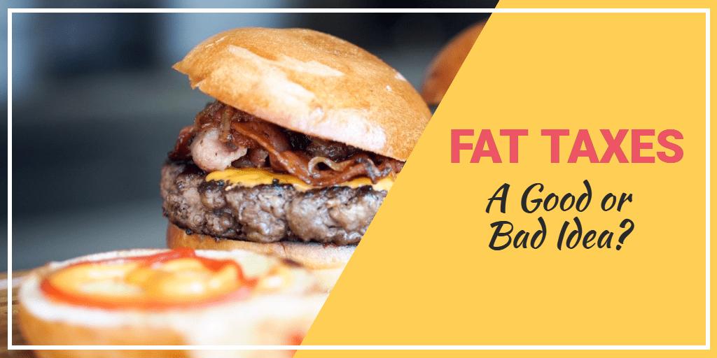 Fat taxes: good or bad idea?