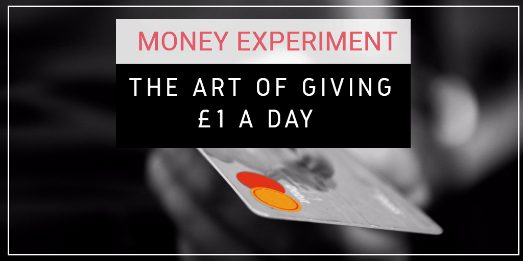 Money Experiment 5: The Art of Giving £1 a Day