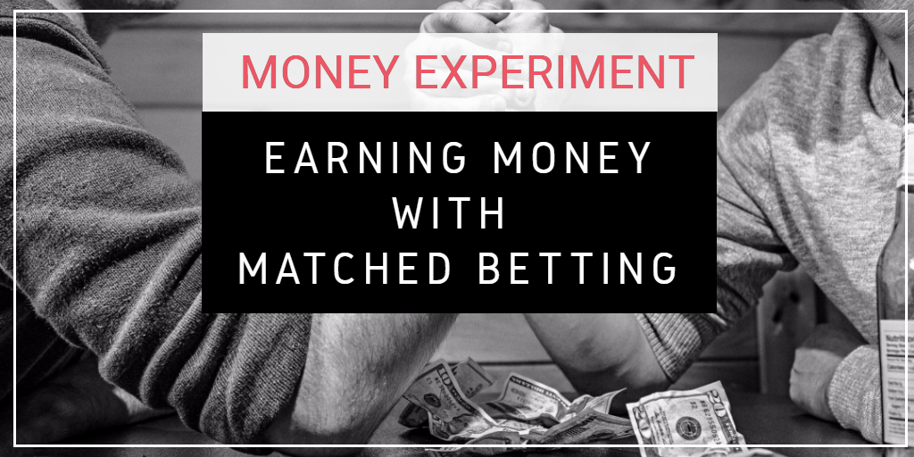 Money Experiment 6: Earn Money with Matched Betting