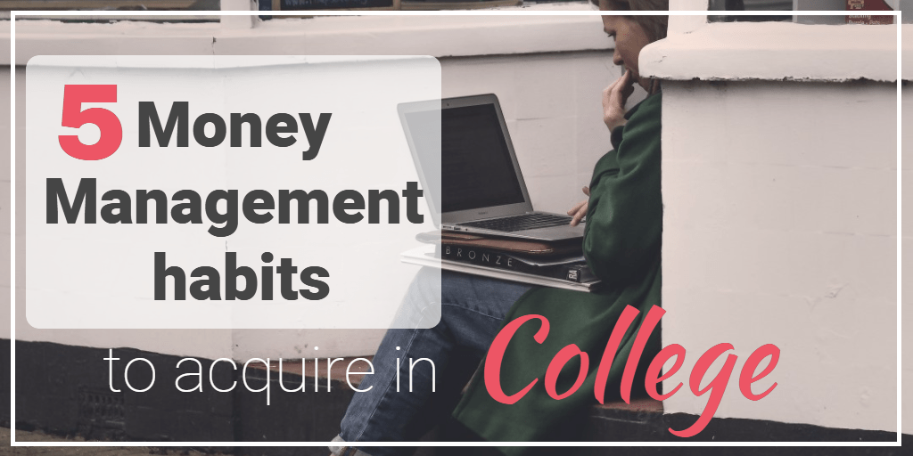 5 Money Management Habits to Acquire in College