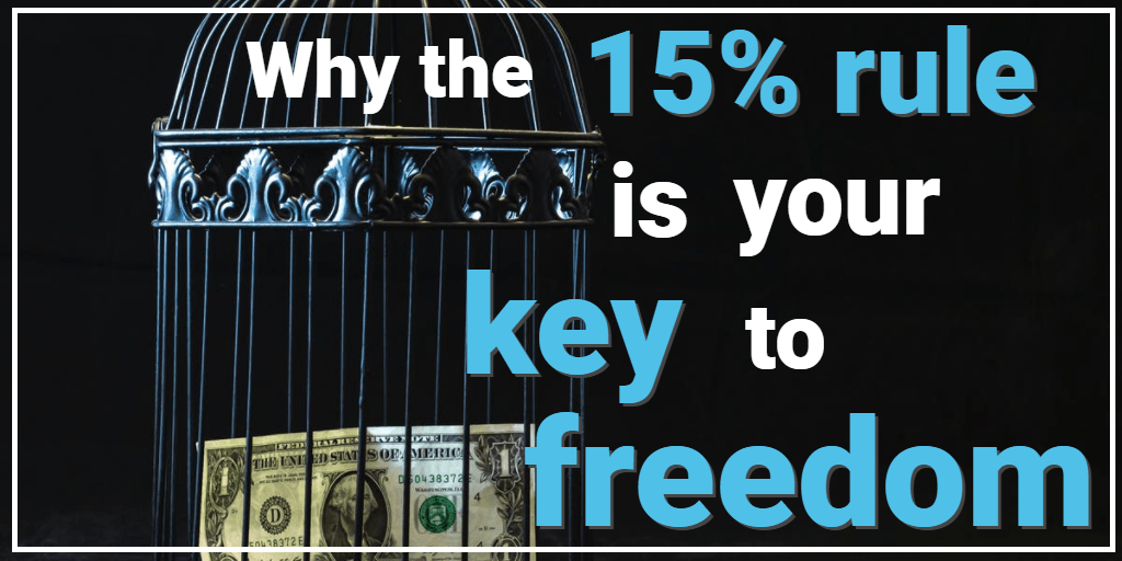 Why the 15% Rule is Your Key to Freedom