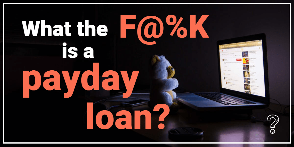 What The F@%K is a Payday Loan?