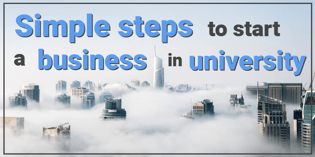 Simple Steps to Start a Business in University