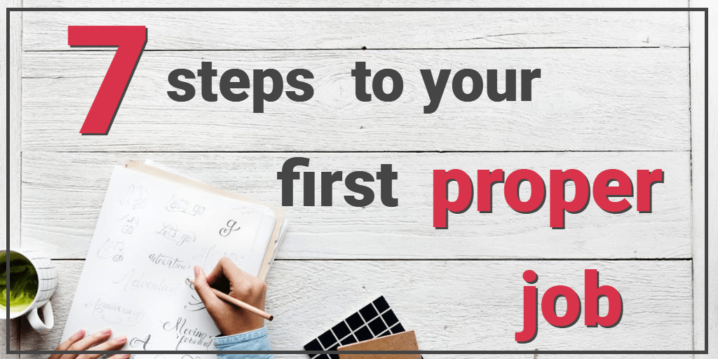 7 Steps to Getting Your First Proper Job