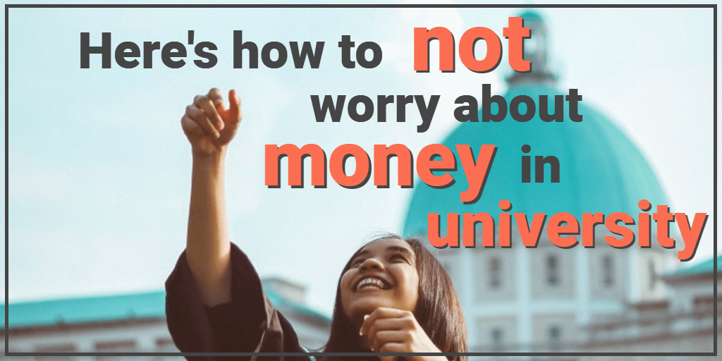 Don't Want to Worry about Money in Uni? Here's How