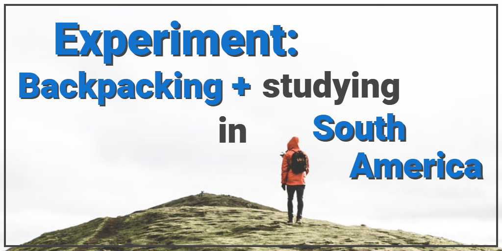 Experiment 8: Backpacking and Studying in South America