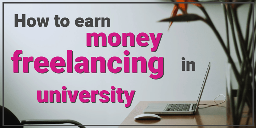 How to Earn Money Freelancing in University