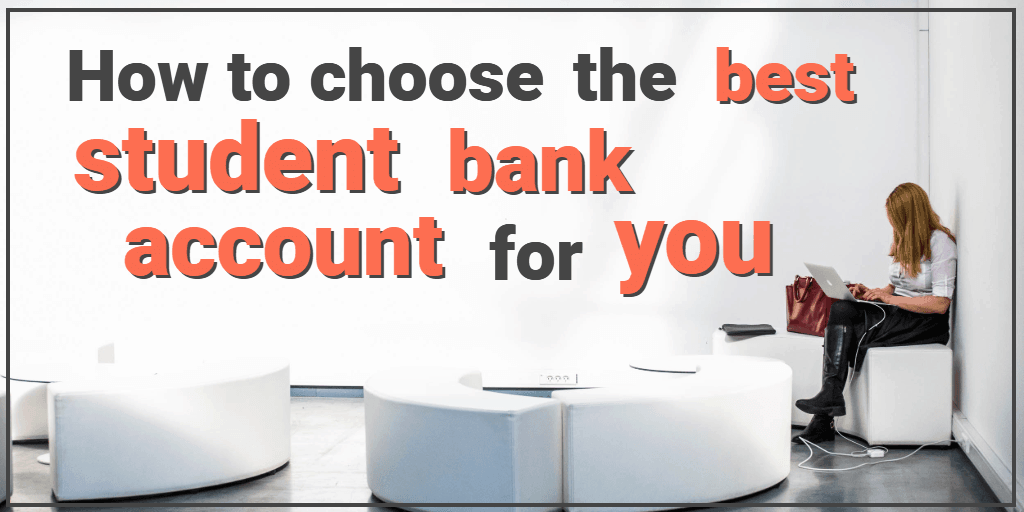 How to Choose The Best Student Bank Account for You