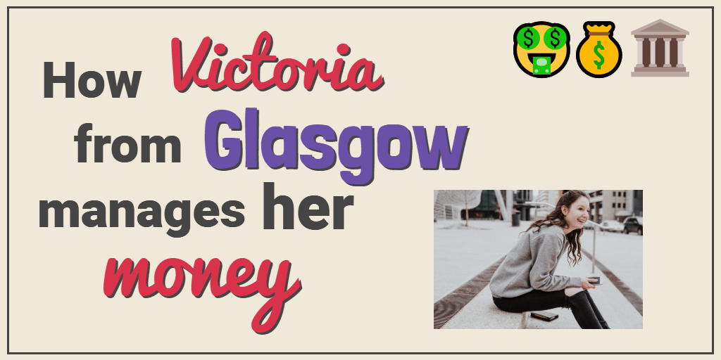 How Victoria from Glasgow Manages Her Money – Student Interviews
